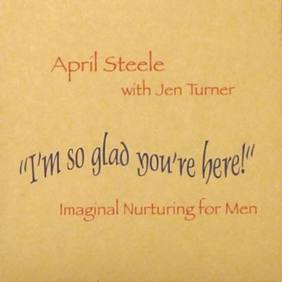 "I'm So Glad You're Here!"" ~ Imaginal Nurturing for Men"